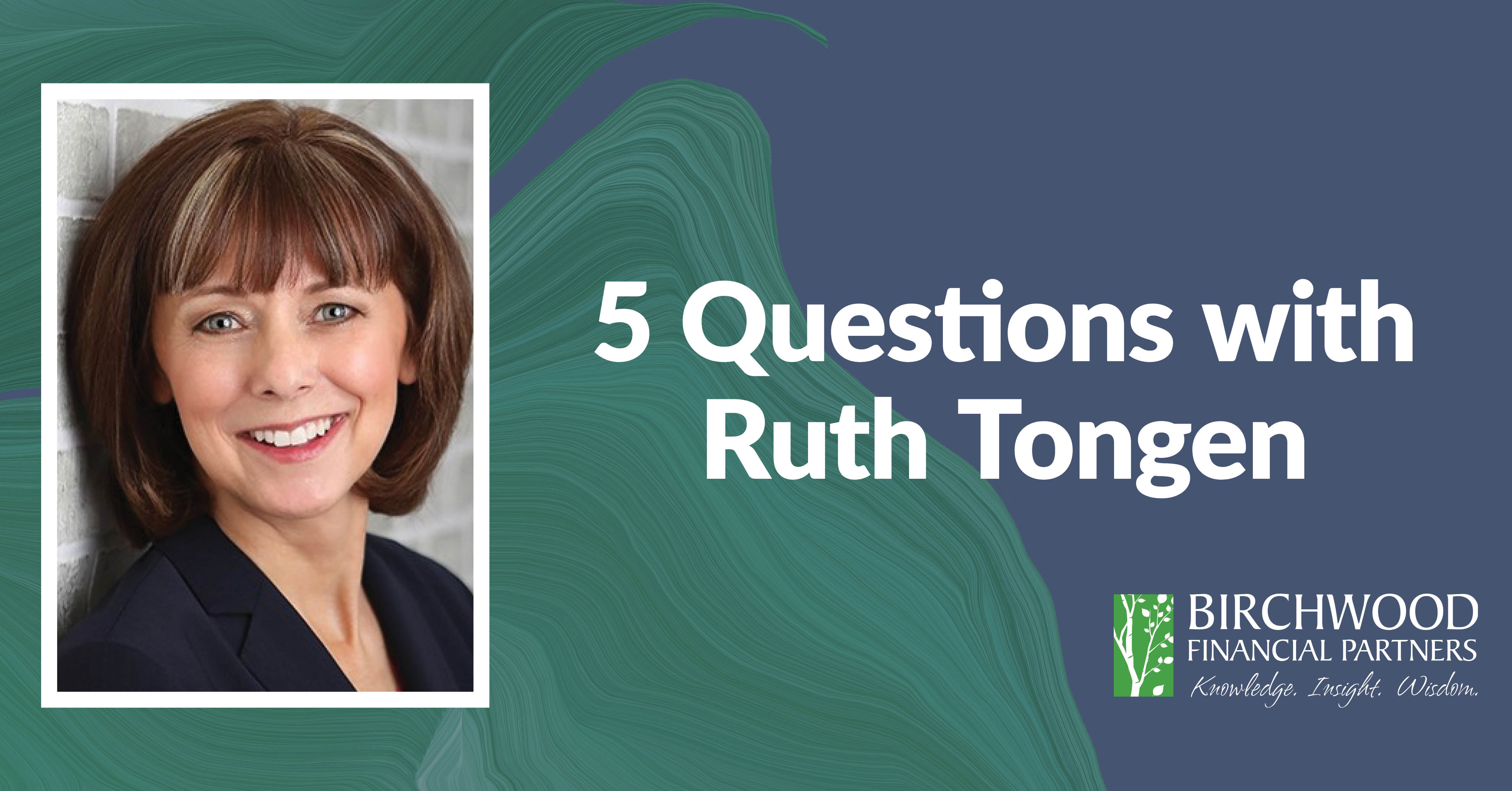 5 Questions with Retirement Planning Coach Ruth Tongen – Birchwood FP